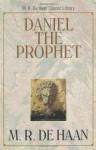 Daniel the Prophet (M. R. DeHaan Classic Library) - Martin R. Dehaan