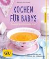Kochen für Babys: Gesund durchs erste Jahr - Dagmar von Cramm
