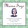Mama Says: Inspiration, Wit & Wisdom from the Mothers in Our Lives - Loyola Press, Cathy Luchetti