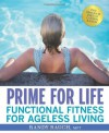 Prime for Life: Functional Fitness for Ageless Living - Randy Raugh, Meredith Blevins
