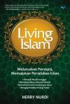 Living Islam: Meluruskan Persepsi Memajukan Peradaban Islam - Herry Nurdi
