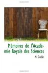 Mémoires de l'Académie Royale des Sciences (French Edition) - M Godin
