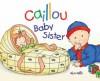 Caillou: Baby Sister - Joceline Sanschagrin, Pierre Brignaud, Marcel Depratto