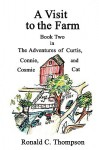 A Visit to the Farm, the Adventures of Curtis, Connie, and Cosmic Cat - Ronald C Thompson