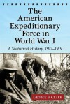 The American Expeditionary Force in World War I: A Statistical History, 1917-1919 - George B. Clark