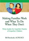 Making Families Work and What To Do When They Don't: Thirty Guides for Imperfect Parents of Imperfect Children (Haworth Marriage & the Family) - Terry S. Trepper, Bill Borcherdt