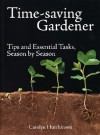 Time-Saving Gardener: Tips and Essential Tasks, Season by Season - Carolyn Hutchinson