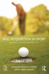 Skill Acquisition in Sport: Research, Theory and Practice - Nicola Hodges, Mark A. Williams