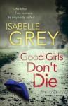 Good Girls Don't Die - Isabelle Grey