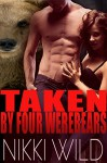 Taken By Four Werebears (Shifter FMMMM Menage Steamy Romance) - Nikki Wild