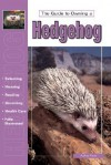 The Guide to Owning a Hedgehog - Audrey Pavia