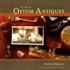 The Art of Opium Antiques - Steven Martin