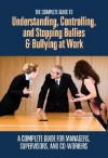 The Complete Guide to Understanding, Controlling, and Stopping Bullies & Bullying at Work: A Complete Guide for Managers, Supervisors, and Co-Workers - Margaret R. Kohut