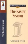 Sermon Outlines on the Easter Season - Charles R. Wood