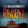 Deadly Straits - R.E. McDermott, Todd Haberkorn