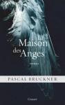 La maison des anges - Pascal Bruckner
