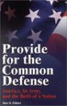 Provide for Common Defense: America, Its Army, and the Birth of a Nation - Dave R. Palmer