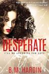Desperate: I'll Do Anything for Love - B.M. Hardin