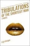 Tribulations of the Shortcut Man: A Novel - P.G. Sturges