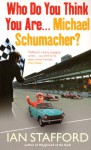 Who Do You Think You Are . . . Michael Schumacher? - Ian Stafford