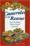 Casseroles to the Rescue: Easy-To-Make Home-Cooked Casseroles - Barbara C. Jones