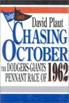 Chasing October: The Dodgers Giants Pennant Race Of 1962 - David Plaut