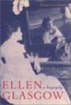 Ellen Glasgow: A Biography - Susan Goodman, Chiquita Babb