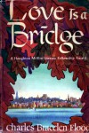 Love is a Bridge - Charles Bracelen Flood