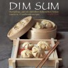 Dim Sum: Dumplings, Parcels and Other Delectable Chinese Snacks in 25 Authentic Recipes - Terry Tan