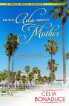 Much Ado About Mother (A Venice Beach Romance) - Celia Bonaduce