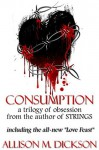 Consumption: A Trilogy of Obsession - Allison M. Dickson