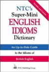 NTC's Super-Mini English Idioms Dictionary (McGraw-Hill ESL References) - Richard Spears, Betty Kirkpatrick