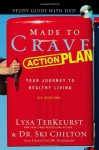 Made to Crave Action Plan Study Guide with DVD: Your Journey to Healthy Living - Lysa TerKeurst, Ski Chilton