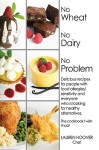No Wheat No Dairy No Problem: Delicious Recipes for People with Food Allergies/Sensitivity and Everyone Who Is Looking for Healthy Alternatives. the Cookbook I Wish I Had! - Lauren Hoover