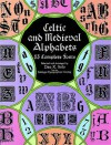Celtic and Medieval Alphabets: 53 Complete Fonts - Dan X. Solo