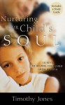 Nurturing Your Child's Soul: 10 Keys to Helping Your Child Grow in Faith - Timothy Jones