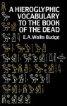 Hieroglyphic Vocabulary to the Book of the Dead - E.A. Wallis Budge