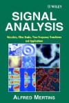 Signal Analysis: Wavelets, Filter Banks, Time-Frequency Transforms and Applications - Alfred Mertins