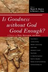 Is Goodness without God Good Enough?: A Debate on Faith, Secularism, and Ethics - Robert K. Garcia, Nathan L. King, Louise Antony, William Lane Craig, John Hare, Donald C. Hubin, Paul Kurtz, C. Stephen Layman, Mark C. Murphy, Walter Sinnott-Armstrong, Richard Swinburne