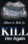 Kill Her Again - Albert A. Bell Jr.