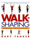 Walkshaping: Indoors or Out, Six Weeks to a Better Body - Gary Yanker