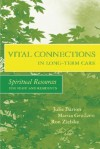 Vital Connections in Long-Term Care: Spiritual Resources for Staff and Residents - Julie Barton