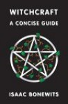 Witchcraft: A Concise Guide Or Which Witch Is Which? - Isaac Bonewits