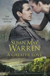 A Greater Love: World War 2 Romantic Adventure in Russia (The Heirs of Anton Book 3) - Susan May Warren, Susan K. Downs