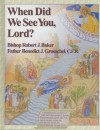 When Did We See You, Lord? - Robert J. Baker, Benedict J. Groeschel, Michael Dubruiel