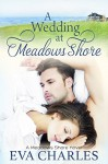 A Wedding at Meadows Shore: Sophie's Story - Eva Charles