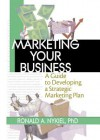 Marketing Your Business: A Guide to Developing a Strategic Marketing Plan - Robert E Stevens, David L Loudon, Ronald A Nykiel
