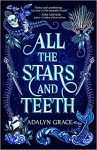 All the Stars and Teeth - Adalyn Grace