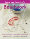 Quick and Easy Crafts: Beadwork: 15 Step-by-Step Projects - Simple to Make, Stunning Results - Robin Bellingham, Hana Glover, Jema 'Emilly Ladybird' Hewitt