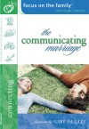The Communicating Marriage: Study Topic: Connecting - Focus on the Family